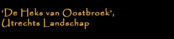 'De Heks van Oostbroek', Utrechts Landschap
