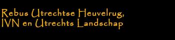 Rebus Utrechtse Heuvelrug, IVN en Utrechts Landschap